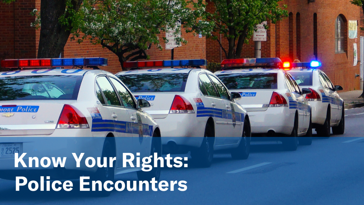 Know Your Rights:  Police Encounters